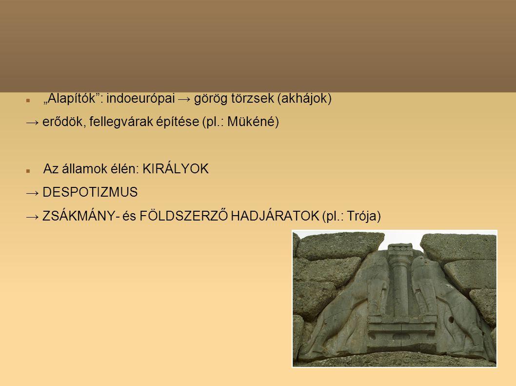 """""""Alapítók"""": indoeurópai → görög törzsek (akhájok) → erődök, fellegvárak építése (pl.: Mükéné) Az államok élén: KIRÁLYOK → DESPOTIZMUS → ZSÁKMÁNY- és F"""