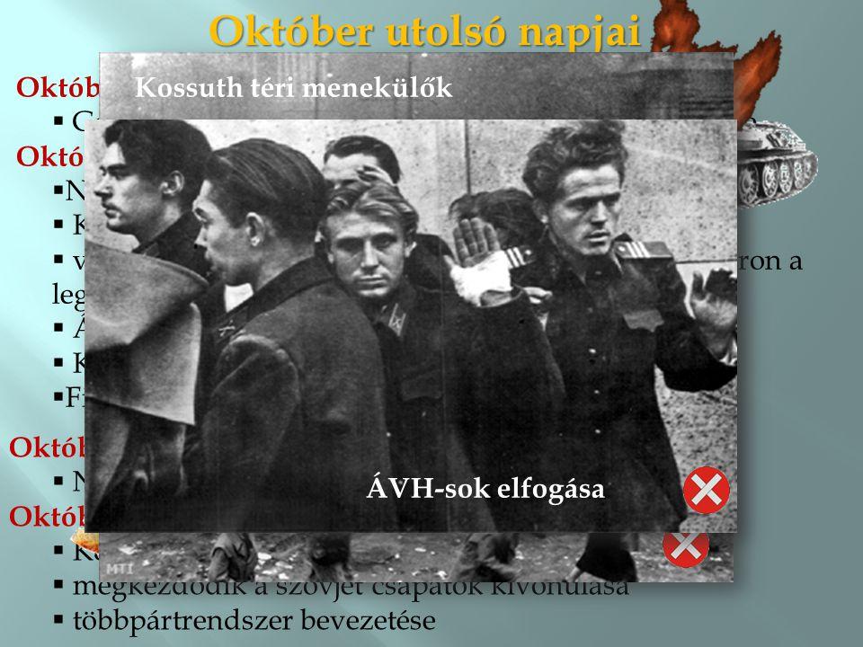 Október utolsó napjai Október 24. Gerő Ernő helyett Kádár Jánost nevezik ki a párt élére.
