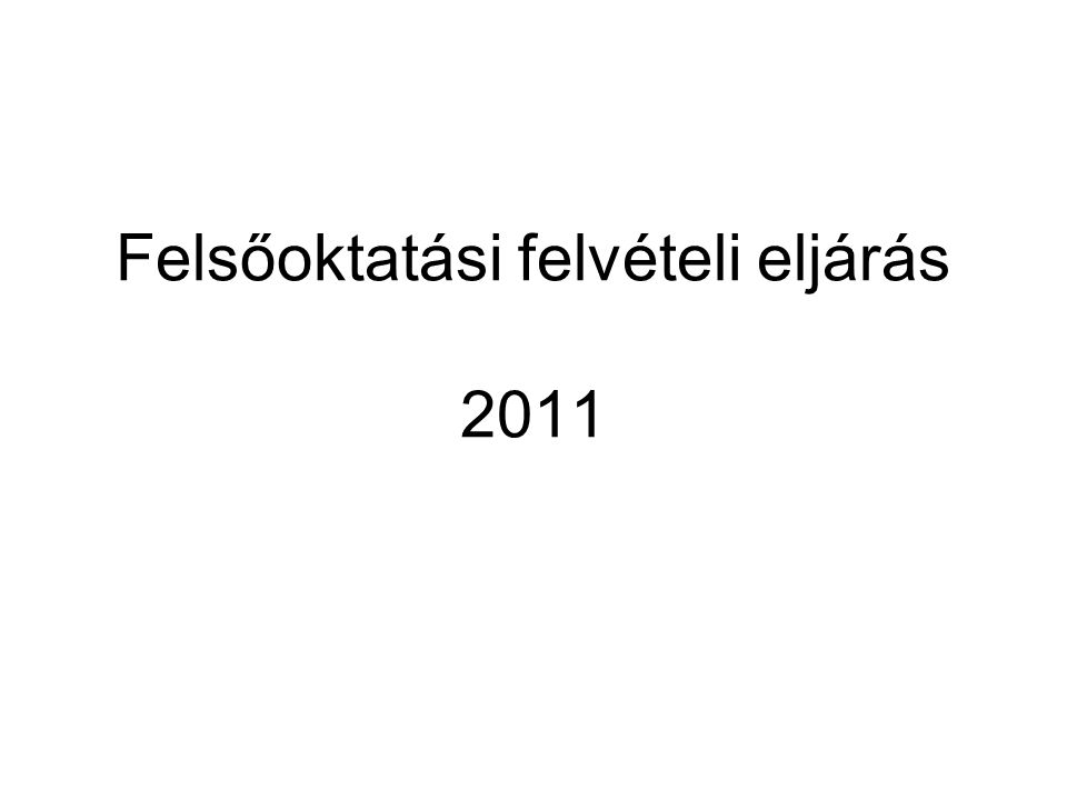 Felsőoktatási felvételi eljárás 2011