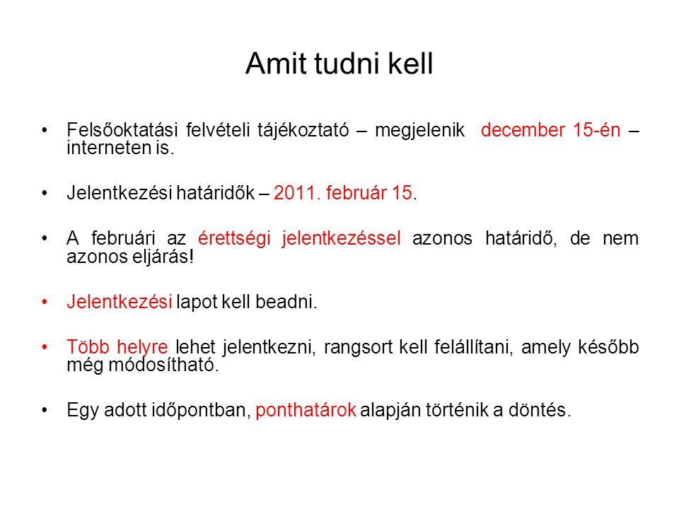 Amit tudni kell Felsőoktatási felvételi tájékoztató – megjelenik december 15-én – interneten is. Jelentkezési határidők – 2011. február 15. A februári