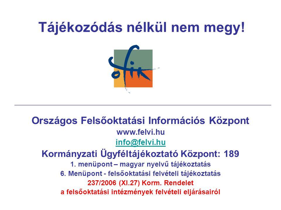 Országos Felsőoktatási Információs Központ www.felvi.hu info@felvi.hu Kormányzati Ügyféltájékoztató Központ: 189 1. menüpont – magyar nyelvű tájékozta