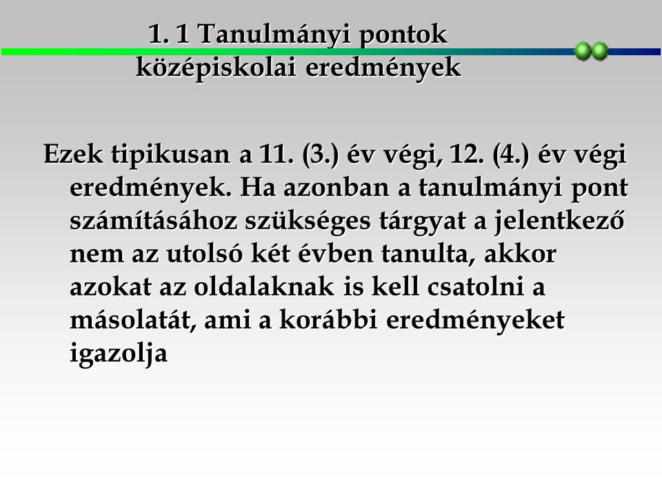  Az így kapott eredmény kétszerese jelenti a tanulmányi pontok legfeljebb 100 pontot képező részét  A pontszámítás során évente a két osztályzat számtani átlagát kerekítés nélkül kell figyelembe venni magyar nyelv és irodalom, nemzetiségi nyelv és irodalom tantárgyak esetében.