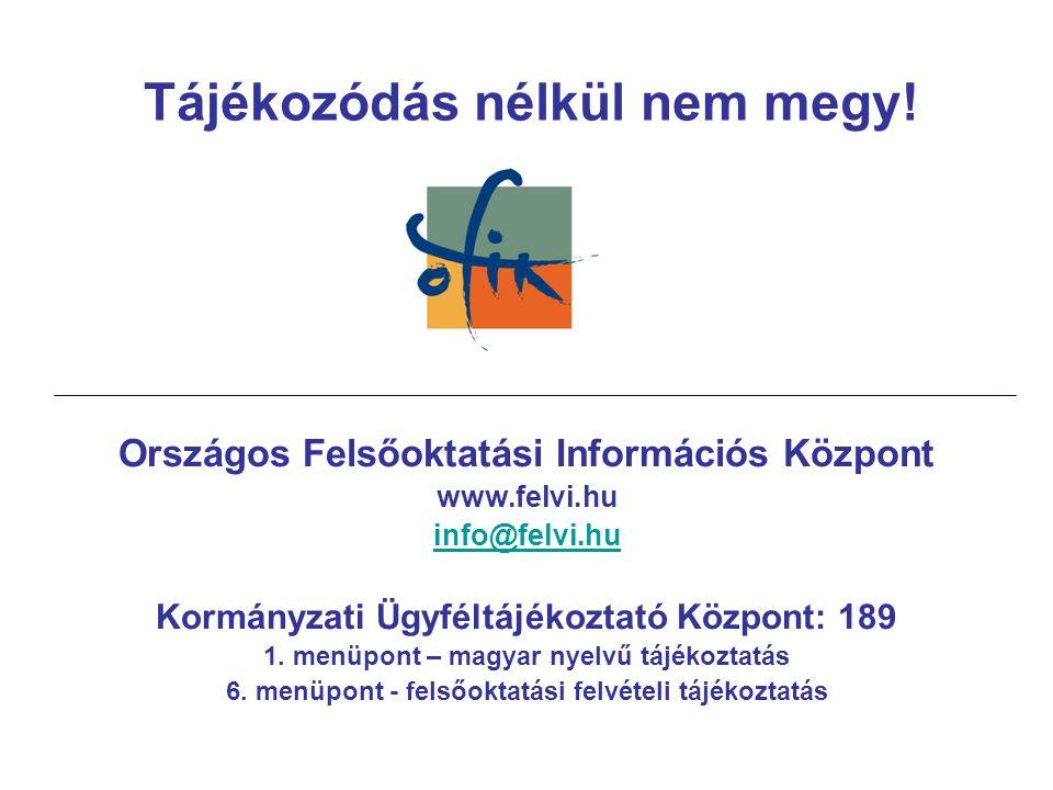 Országos Felsőoktatási Információs Központ www.felvi.hu info@felvi.hu Kormányzati Ügyféltájékoztató Központ: 189 1.