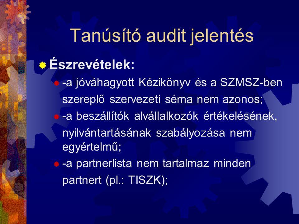 Tanúsító audit jelentés  Észrevételek:  -a jóváhagyott Kézikönyv és a SZMSZ-ben szereplő szervezeti séma nem azonos;  -a beszállítók alvállalkozók