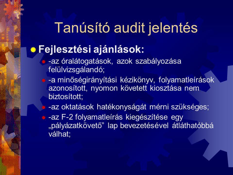 Tanúsító audit jelentés  Fejlesztési ajánlások:  -az óralátogatások, azok szabályozása felülvizsgálandó;  -a minőségirányítási kézikönyv, folyamatl