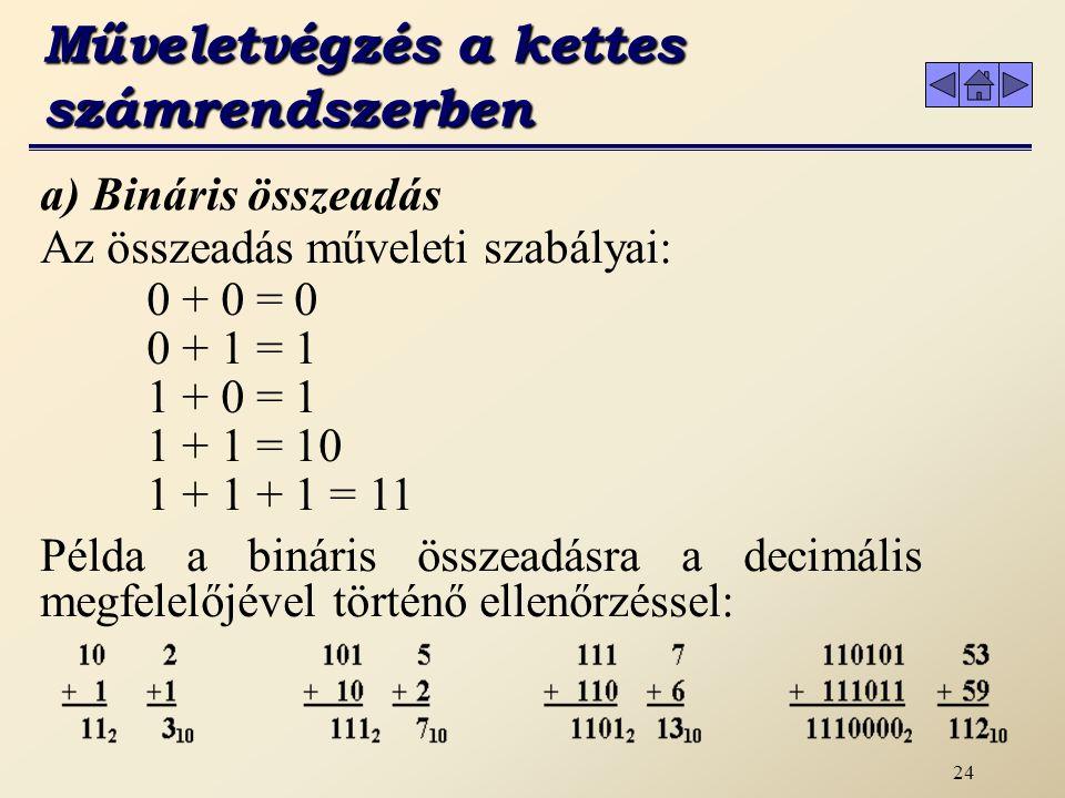 23 e) Átváltás decimálisból binárisba A decimális bináris átalakítást speciális formában, maradékos osztás elve alapján végezzük.