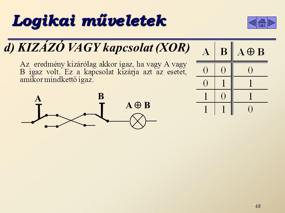 47 c) VAGY kapcsolat (OR) Az eredmény akkor igaz, ha vagy az A vagy a B is igaz volt, beleértve azt is, amikor mindkettő igaz.