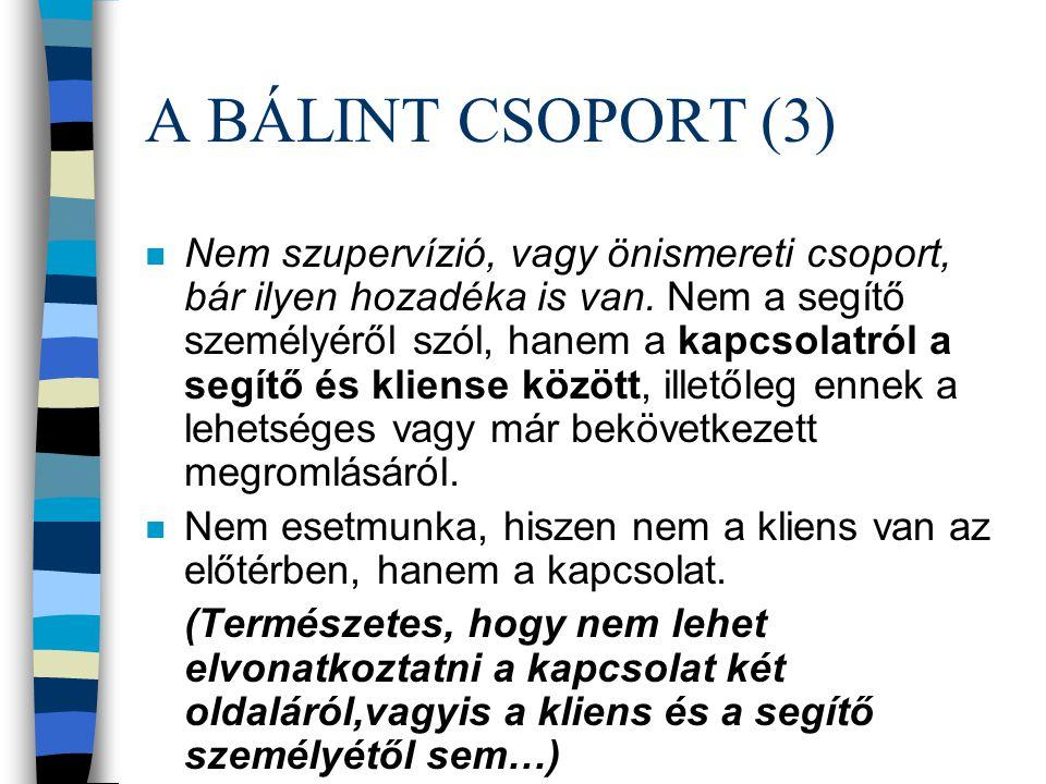 A BÁLINT CSOPORT (2) n Történetisége: oktató-kutató műhely esetelemző csoport orvosok számára a módszer kiterjesztése más segítő szakmákban
