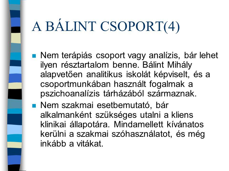 A BÁLINT CSOPORT (3) n Nem szupervízió, vagy önismereti csoport, bár ilyen hozadéka is van.