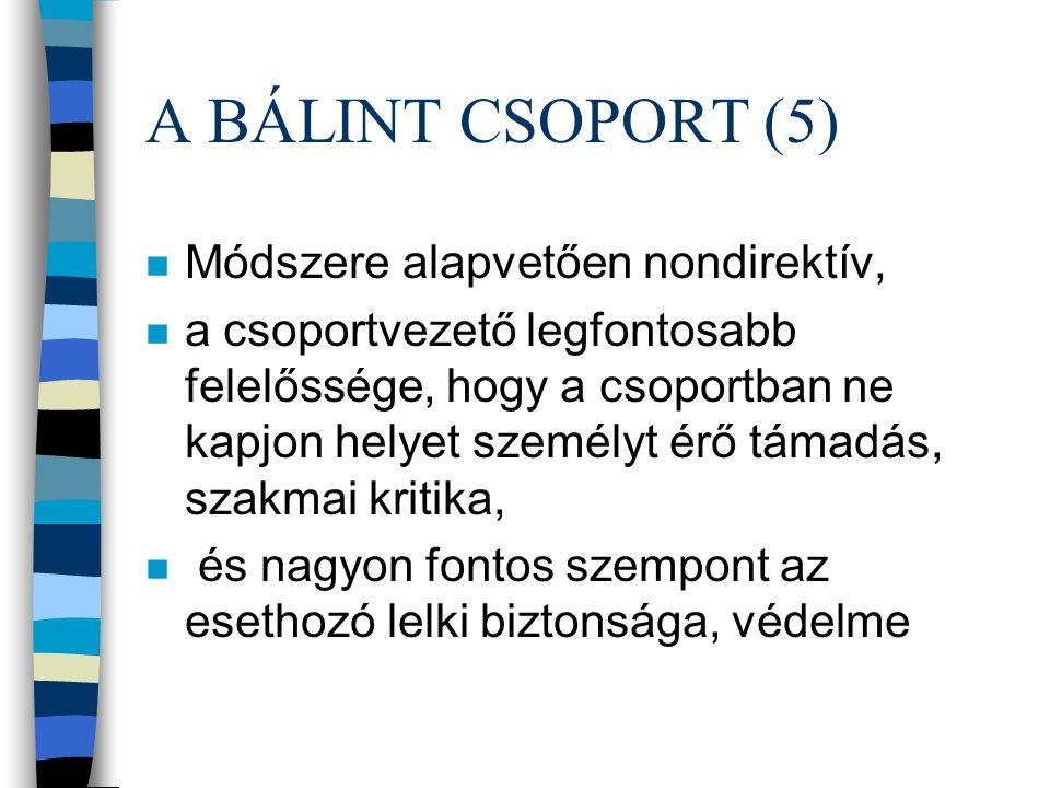 A BÁLINT CSOPORT(4) n Nem terápiás csoport vagy analízis, bár lehet ilyen résztartalom benne.