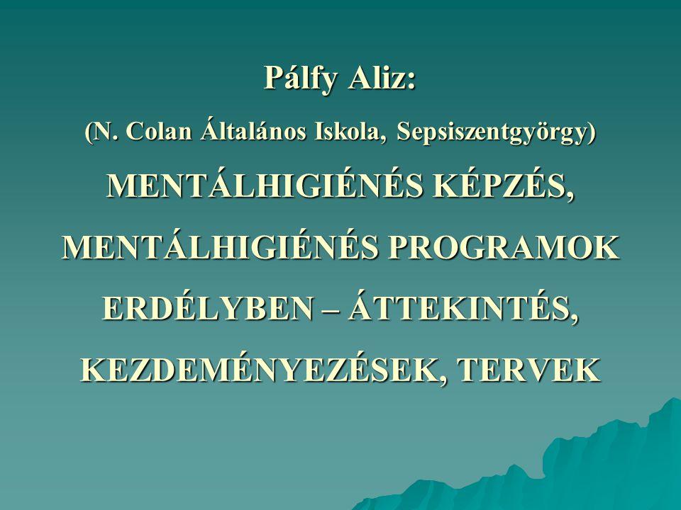 Pálfy Aliz: (N. Colan Általános Iskola, Sepsiszentgyörgy) MENTÁLHIGIÉNÉS KÉPZÉS, MENTÁLHIGIÉNÉS PROGRAMOK ERDÉLYBEN – ÁTTEKINTÉS, KEZDEMÉNYEZÉSEK, TER