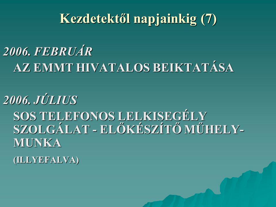 Kezdetektől napjainkig (7) 2006. FEBRUÁR AZ EMMT HIVATALOS BEIKTATÁSA 2006. JÚLIUS SOS TELEFONOS LELKISEGÉLY SZOLGÁLAT - ELŐKÉSZÍTŐ MŰHELY- MUNKA (ILL