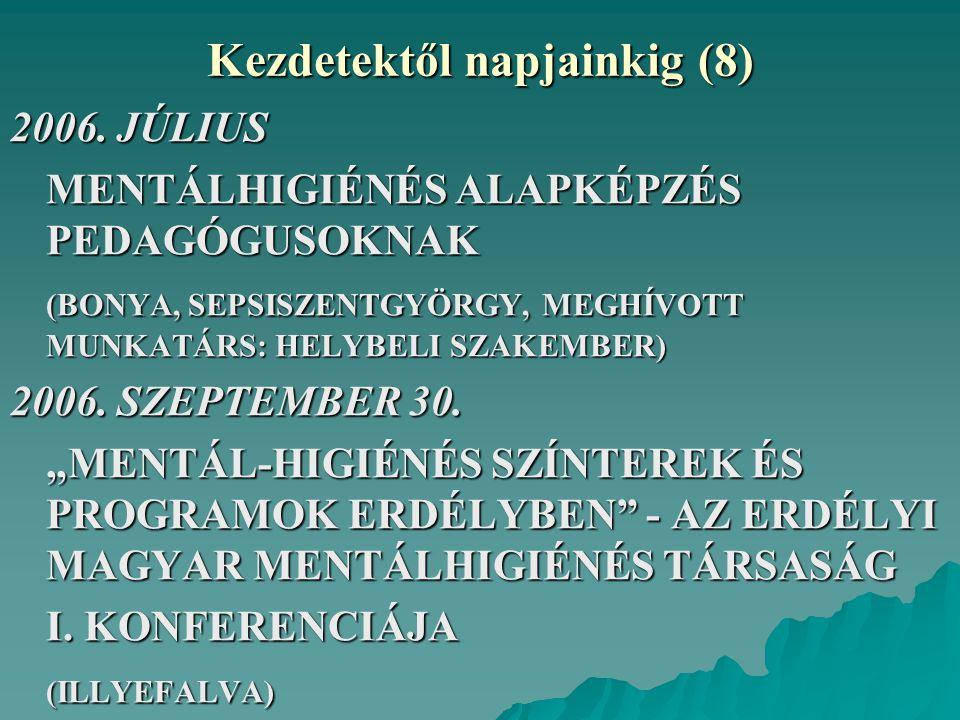 Kezdetektől napjainkig (8) 2006. JÚLIUS MENTÁLHIGIÉNÉS ALAPKÉPZÉS PEDAGÓGUSOKNAK (BONYA, SEPSISZENTGYÖRGY, MEGHÍVOTT MUNKATÁRS: HELYBELI SZAKEMBER) 20