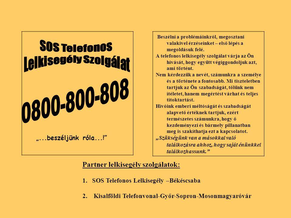 """Partner lelkisegély szolgálatok: 1. SOS Telefonos Lelkisegély –Békéscsaba 2. Kisalföldi Telefonvonal-Győr-Sopron-Mosonmagyaróvár """"...beszéljünk róla.."""