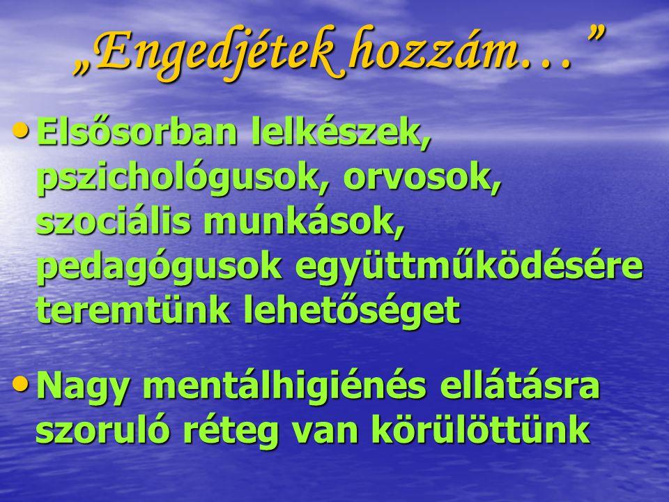 """""""Engedjétek hozzám… Elsősorban lelkészek, pszichológusok, orvosok, szociális munkások, pedagógusok együttműködésére teremtünk lehetőséget Elsősorban lelkészek, pszichológusok, orvosok, szociális munkások, pedagógusok együttműködésére teremtünk lehetőséget Nagy mentálhigiénés ellátásra szoruló réteg van körülöttünk Nagy mentálhigiénés ellátásra szoruló réteg van körülöttünk"""