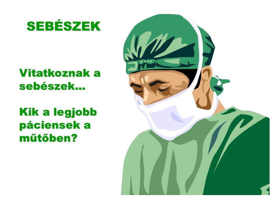 SEBÉSZEK Vitatkoznak a sebészek... Kik a legjobb páciensek a műtőben?