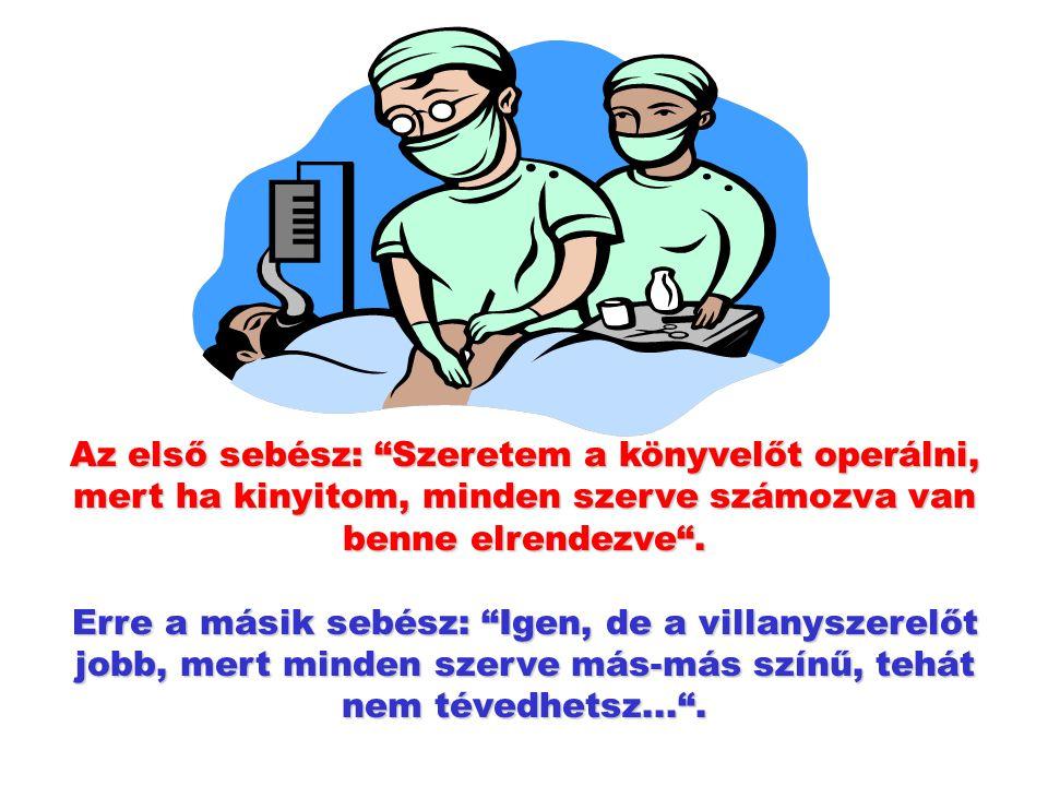Az első sebész: Szeretem a könyvelőt operálni, mert ha kinyitom, minden szerve számozva van benne elrendezve .