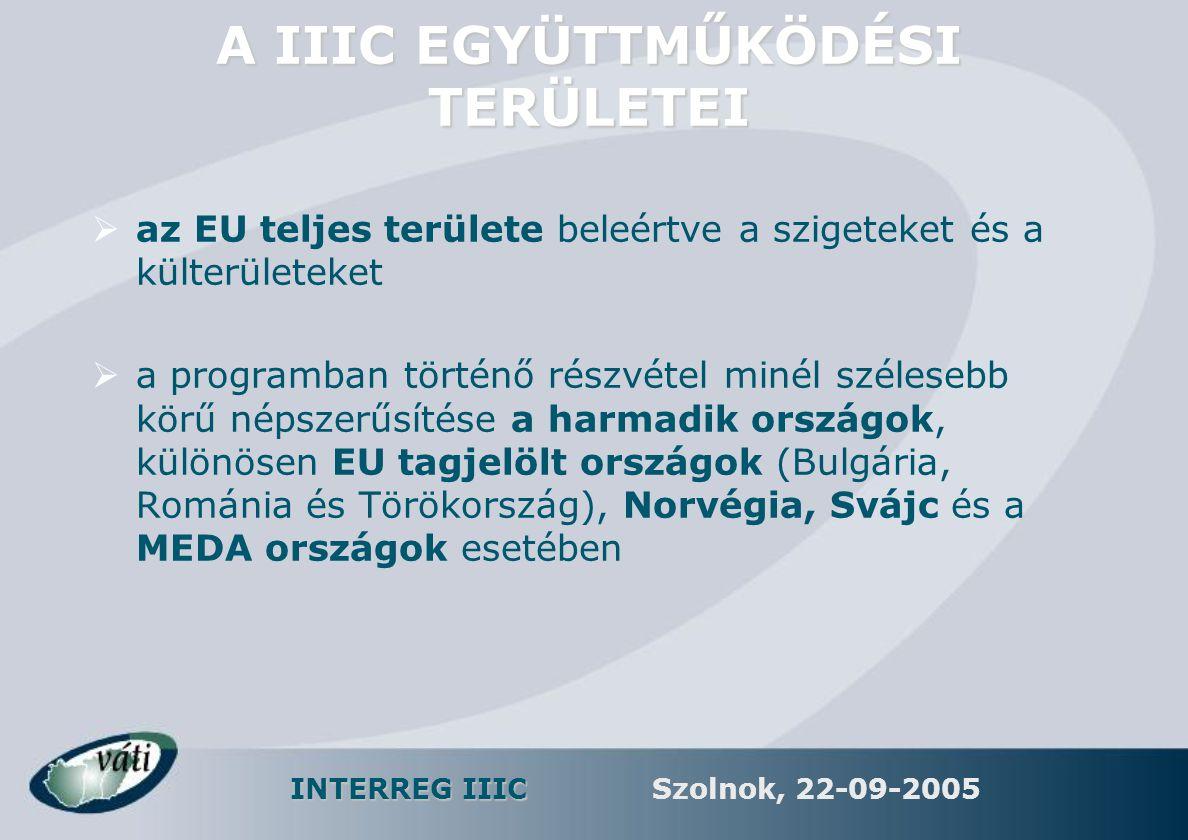 INTERREG IIIC Szolnok, 22-09-2005 A IIIC EGYÜTTMŰKÖDÉSI TERÜLETEI  az EU teljes területe beleértve a szigeteket és a külterületeket  a programban tö
