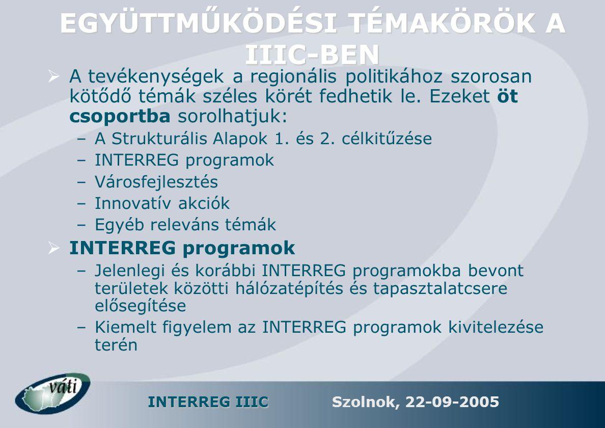 INTERREG IIIC Szolnok, 22-09-2005 INTERREG IIIB MAGYARORSZÁGON  Magyar részvétel a CADSES Programban (adriai,Duna-menti, közép- és délkelet-európai országok)  1998: teljes tagság a programban  Projekt típusok:tervezés, kutatás, tapasztalatcsere és egyéb szakmai együttműködések  Főbb kedvezményezettek: érintett állami szervek, intézmények