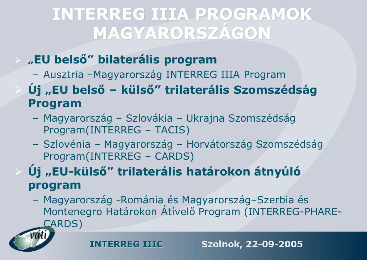 """INTERREG IIIC Szolnok, 22-09-2005 INTERREG IIIA PROGRAMOK MAGYARORSZÁGON  """" EU belső"""" bilaterális program –Ausztria –Magyarország INTERREG IIIA Progr"""