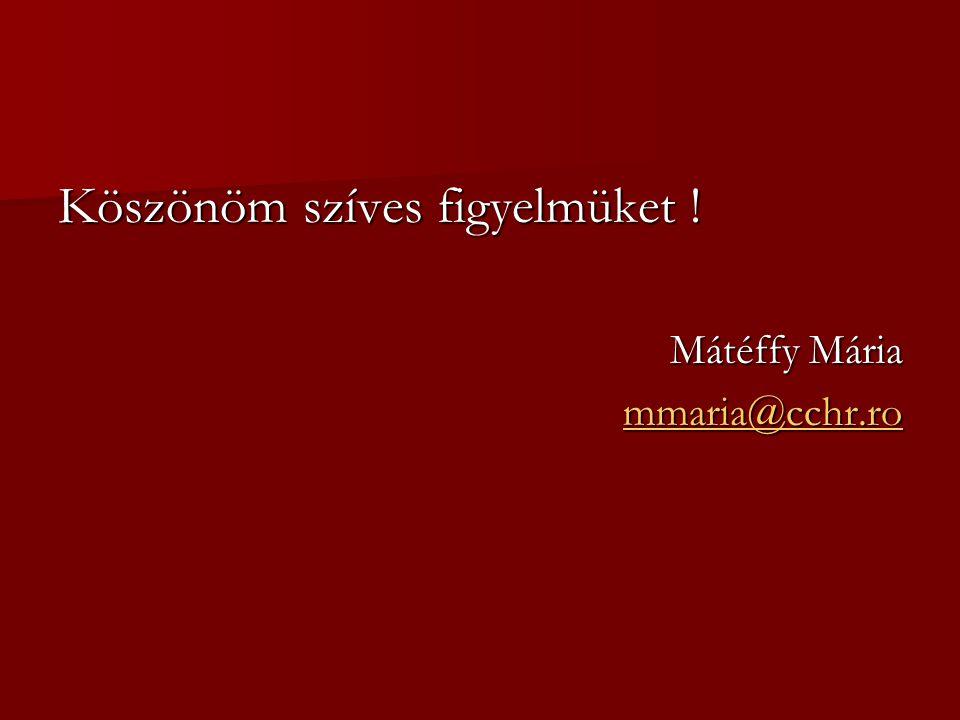 Köszönöm szíves figyelmüket ! Mátéffy Mária mmaria@cchr.ro