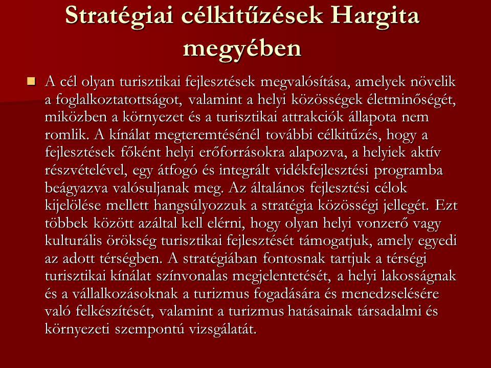 Stratégiai célkitűzések Hargita megyében A cél olyan turisztikai fejlesztések megvalósítása, amelyek növelik a foglalkoztatottságot, valamint a helyi közösségek életminőségét, miközben a környezet és a turisztikai attrakciók állapota nem romlik.
