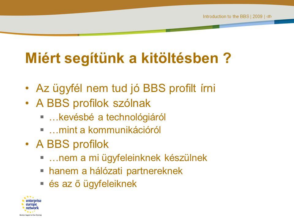 Introduction to the BBS | 2009 | ‹#› Miért segítünk a kitöltésben .