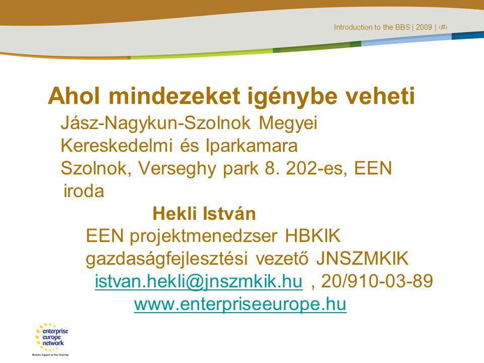 Introduction to the BBS | 2009 | ‹#› Ahol mindezeket igénybe veheti Jász-Nagykun-Szolnok Megyei Kereskedelmi és Iparkamara Szolnok, Verseghy park 8.