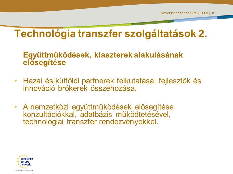 Introduction to the BBS | 2009 | ‹#› Technológia transzfer szolgáltatások 2.