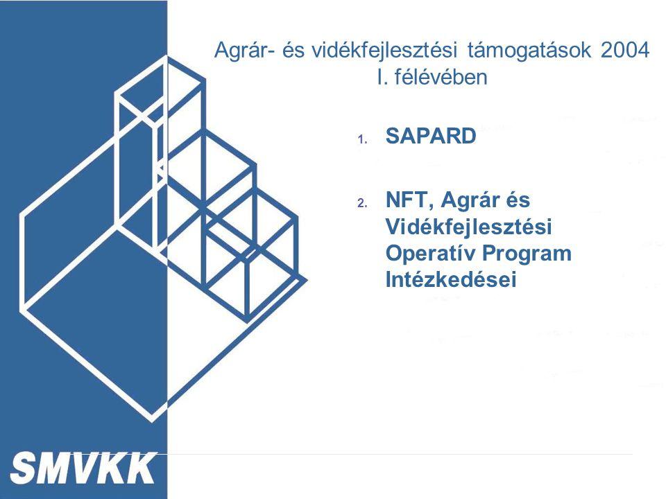 Agrár- és vidékfejlesztési támogatások 2004 I. félévében 1. SAPARD 2. NFT, Agrár és Vidékfejlesztési Operatív Program Intézkedései
