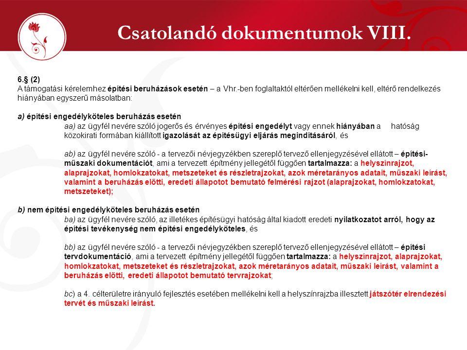 Csatolandó dokumentumok VIII. 6.§ (2) A támogatási kérelemhez építési beruházások esetén – a Vhr.-ben foglaltaktól eltérően mellékelni kell, eltérő re