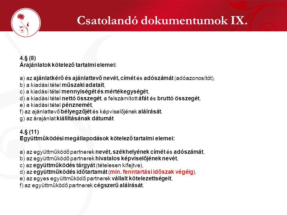Csatolandó dokumentumok IX. 4.§ (8) Árajánlatok kötelező tartalmi elemei: a) az ajánlatkérő és ajánlattevő nevét, címét és adószámát (adóazonosítót),