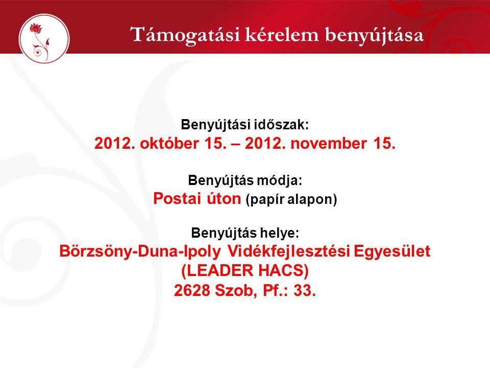 Támogatási kérelem benyújtása Benyújtási időszak: 2012. október 15. – 2012. november 15. Benyújtás módja: Postai úton (papír alapon) Benyújtás helye: