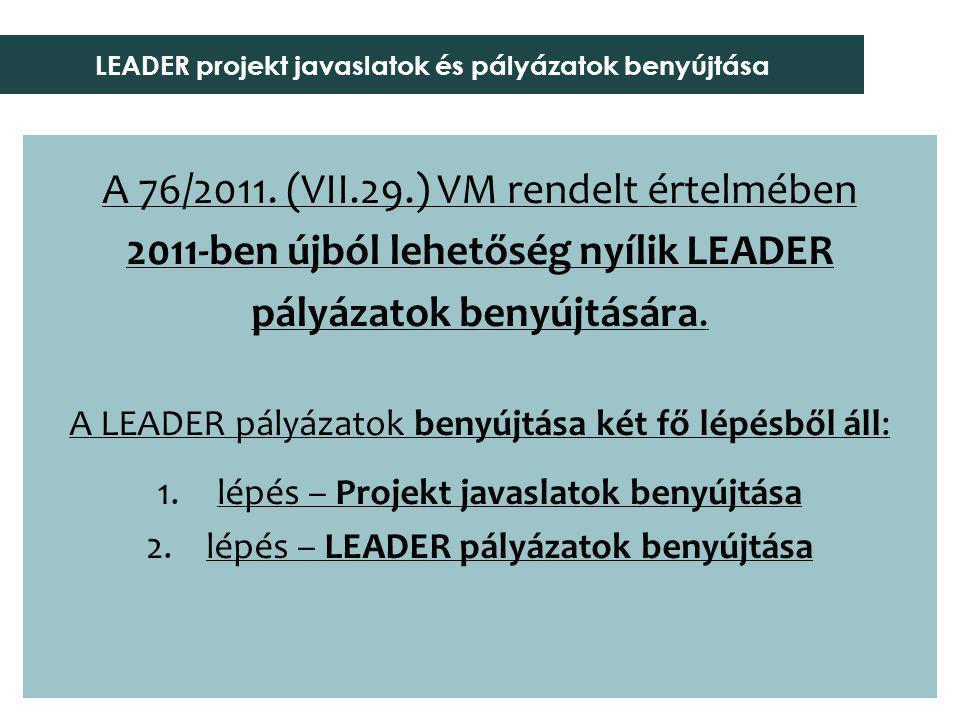 A 76/2011. (VII.29.) VM rendelt értelmében 2011-ben újból lehetőség nyílik LEADER pályázatok benyújtására. A LEADER pályázatok benyújtása két fő lépés