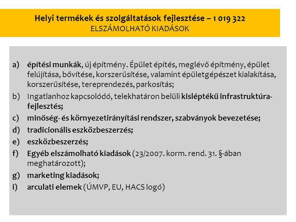 Helyi termékek és szolgáltatások fejlesztése – 1 019 322 ELSZÁMOLHATÓ KIADÁSOK a)építési munkák, új építmény.