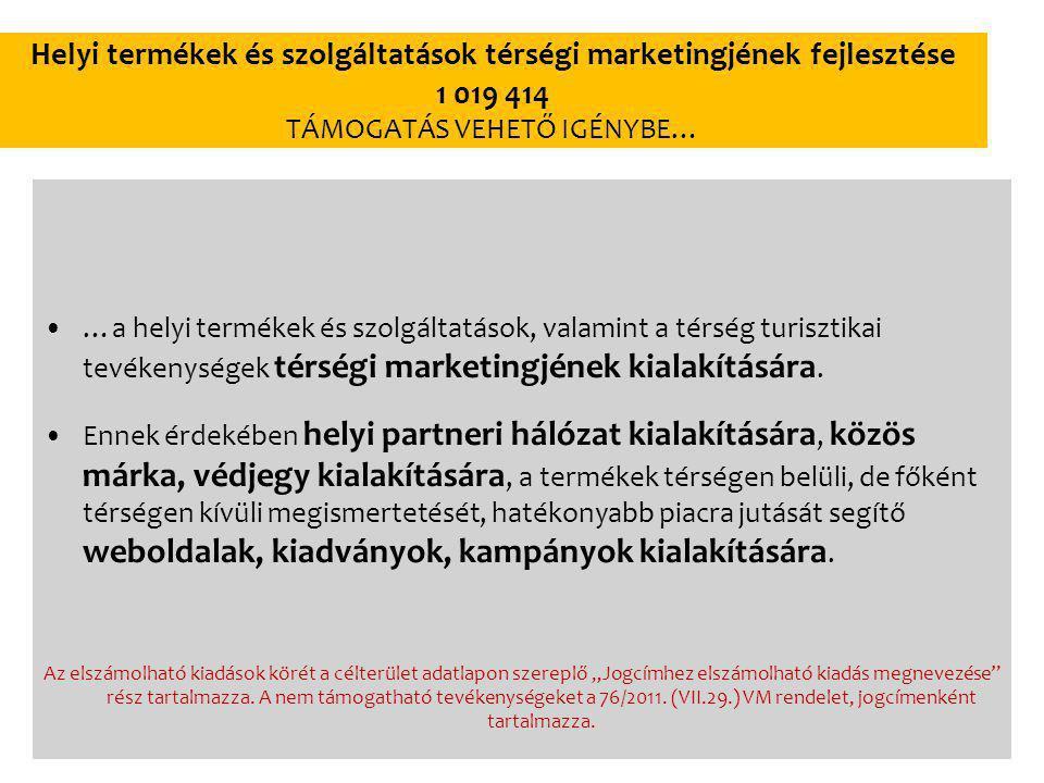 Helyi termékek és szolgáltatások térségi marketingjének fejlesztése 1 019 414 TÁMOGATÁS VEHETŐ IGÉNYBE… …a helyi termékek és szolgáltatások, valamint a térség turisztikai tevékenységek térségi marketingjének kialakítására.