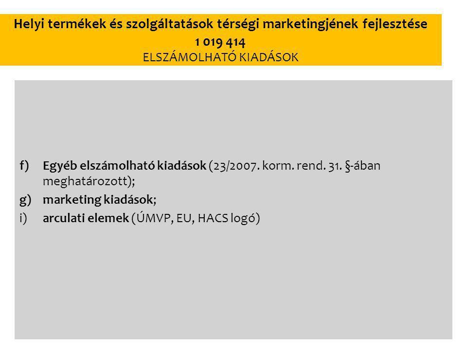 Helyi termékek és szolgáltatások térségi marketingjének fejlesztése 1 019 414 ELSZÁMOLHATÓ KIADÁSOK f)Egyéb elszámolható kiadások (23/2007.