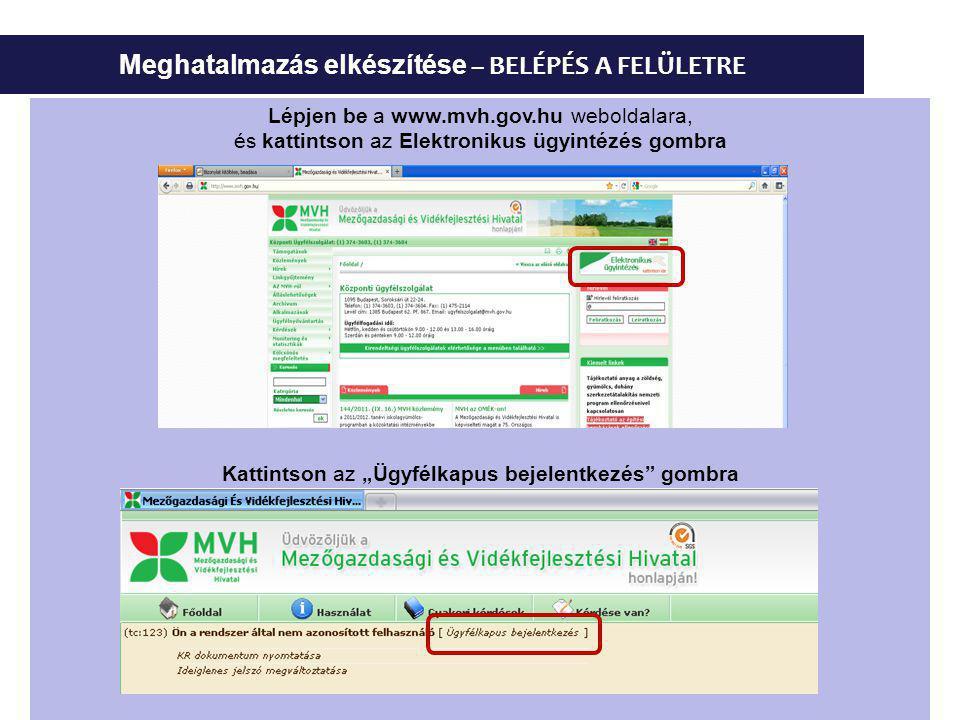 """Meghatalmazás elkészítése – BELÉPÉS A FELÜLETRE Lépjen be a www.mvh.gov.hu weboldalara, és kattintson az Elektronikus ügyintézés gombra Kattintson az """"Ügyfélkapus bejelentkezés gombra"""