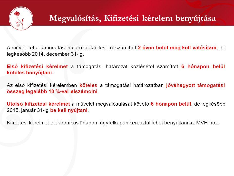 Megvalósítás, Kifizetési kérelem benyújtása A műveletet a támogatási határozat közlésétől számított 2 éven belül meg kell valósítani, de legkésőbb 2014.
