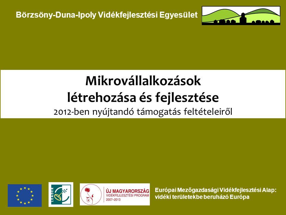 Európai Mezőgazdasági Vidékfejlesztési Alap: vidéki területekbe beruházó Európa Börzsöny-Duna-Ipoly Vidékfejlesztési Egyesület Mikrovállalkozások létrehozása és fejlesztése 2012-ben nyújtandó támogatás feltételeiről
