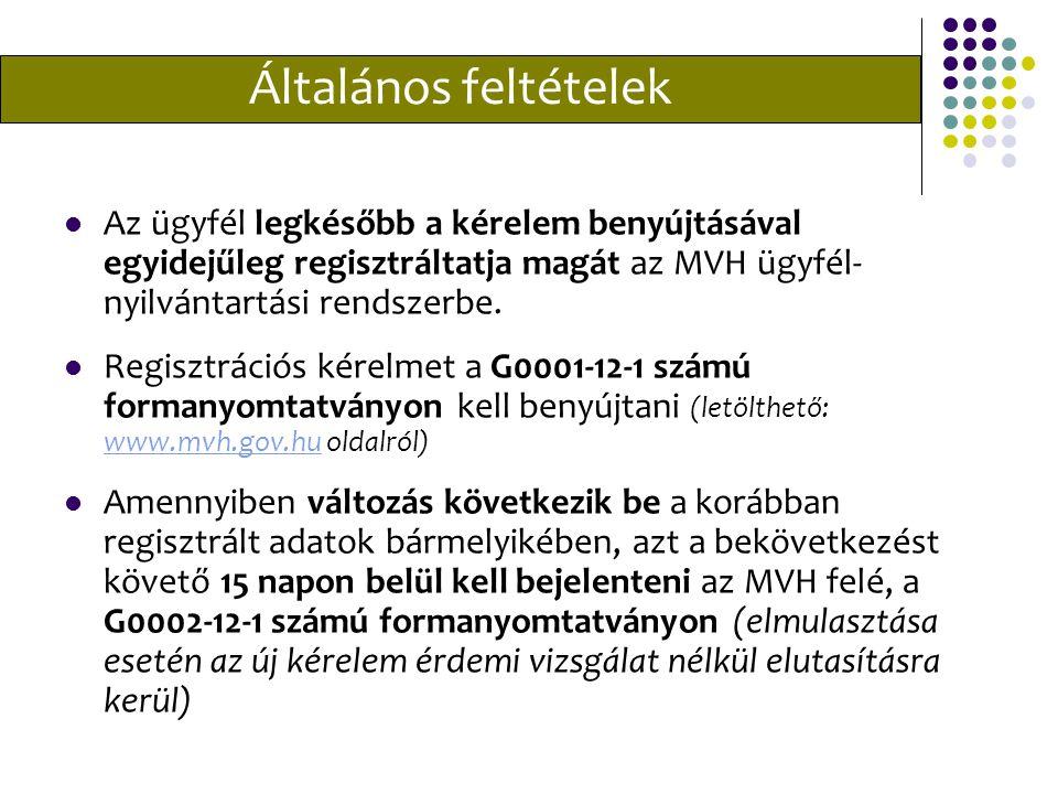 Általános feltételek Az ügyfél legkésőbb a kérelem benyújtásával egyidejűleg regisztráltatja magát az MVH ügyfél- nyilvántartási rendszerbe.