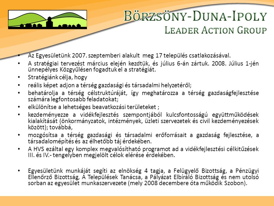Az Egyesületünk 2007. szeptemberi alakult meg 17 település csatlakozásával.