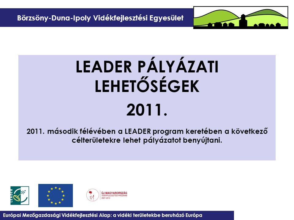 Börzsöny-Duna-Ipoly Vidékfejlesztési Egyesület LEADER PÁLYÁZATI LEHETŐSÉGEK 2011. 2011. második félévében a LEADER program keretében a következő célte