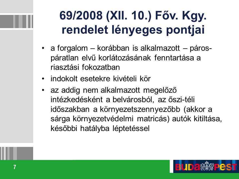 7 69/2008 (XII. 10.) Főv. Kgy. rendelet lényeges pontjai a forgalom – korábban is alkalmazott – páros- páratlan elvű korlátozásának fenntartása a rias
