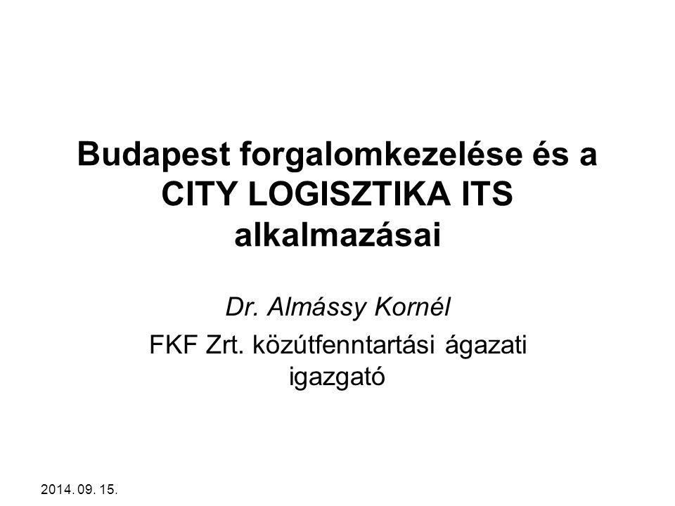 2014.09. 15. Budapest forgalomkezelése és a CITY LOGISZTIKA ITS alkalmazásai Dr.