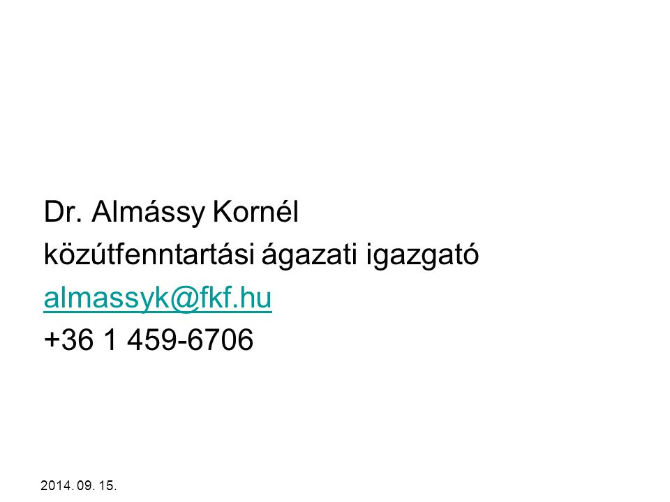 Dr. Almássy Kornél közútfenntartási ágazati igazgató almassyk@fkf.hu +36 1 459-6706