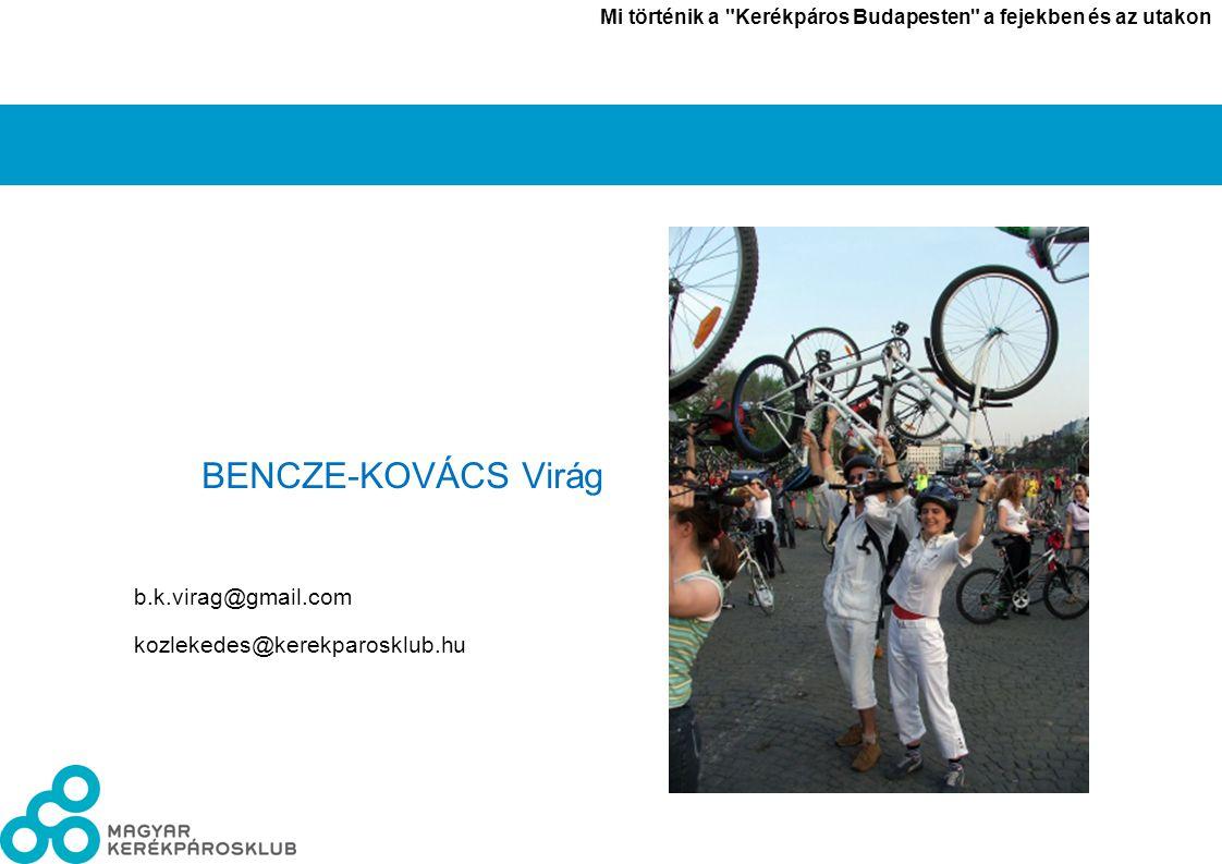 László János Mi történik a Kerékpáros Budapesten a fejekben és az utakon 1010 BENCZE-KOVÁCS Virág b.k.virag@gmail.com kozlekedes@kerekparosklub.hu