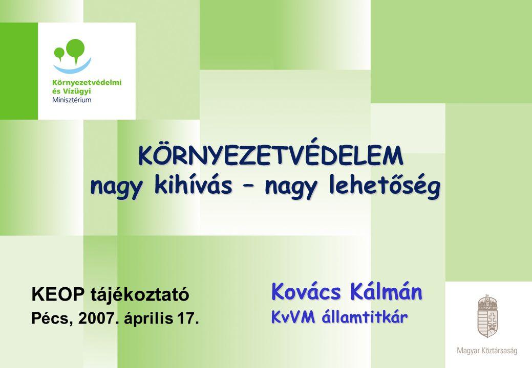 KÖRNYEZETVÉDELEM nagy kihívás – nagy lehetőség KÖRNYEZETVÉDELEM nagy kihívás – nagy lehetőség KEOP tájékoztató Pécs, 2007.