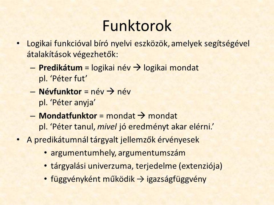 Funktorok Logikai funkcióval bíró nyelvi eszközök, amelyek segítségével átalakítások végezhetők: – Predikátum = logikai név  logikai mondat pl.