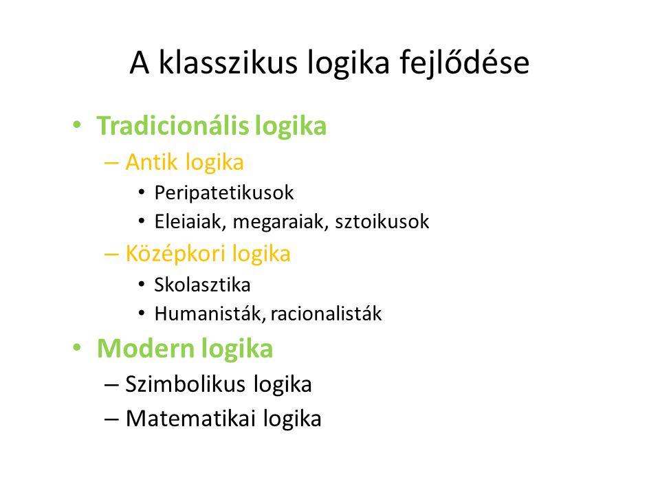 A klasszikus logika fejlődése Tradicionális logika – Antik logika Peripatetikusok Eleiaiak, megaraiak, sztoikusok – Középkori logika Skolasztika Human